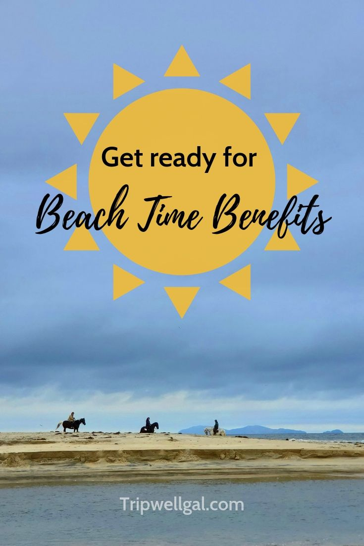 Get ready for the beach time benefits of time on the coast.